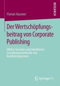 """In seiner Doktorarbeit untersuchte Haumer den """"Wertschöpfungsbeitrag von Corporate Publishing"""". Das Buch ist beim Springer-Verlag erschienen und kostet 26,99 Euro."""